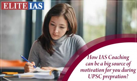 How IAS Coaching can be a Big Source of Motivation for You During UPSC Preparation?