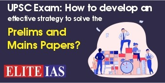UPSC Exam How to develop an effective strategy to solve the Prelims and Mains Papers