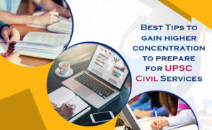 Tips to Gain Higher Concentration to Prepare for UPSC Civil Services