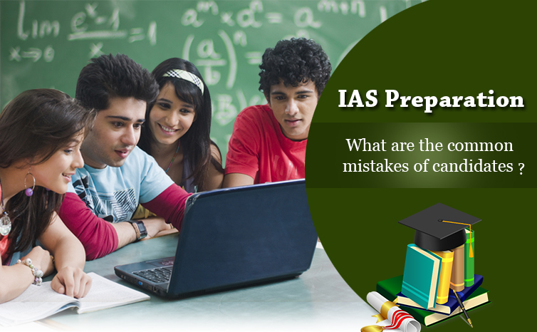 IAS Preparation- What are the Common Mistakes of Candidates?
