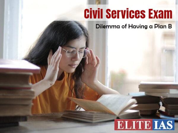 Civil Services Exam: Dilemma of Having a Plan B